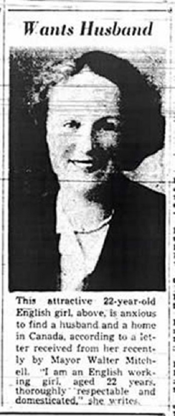"Black & white photo from newspaper headlined ""Wants Husband""- This attractive 22-year-old English girl, above, is anxious to find a husband and a home in Canada, according to a letter received from her recently by Mayor Walter Mitchell. ""I am an English working girl aged 22 years, thoroughly respectable and domesticated"" she writes."