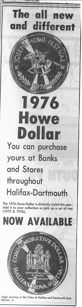 Black & white copy of newspaper advertisement: The all new and different 1976 Joseph Howe Dollar.  You can urchase yours at Banks and Stores throughout Halifax-Dartmouth – Now Available.  The 1976 Howe Dollar is distinctlysyled this year.  Add it to your collection or pick up a set of two (1975 and 1976).   Legal currency in th Cities of Halifax and Dartmouth June 30-Oct.5