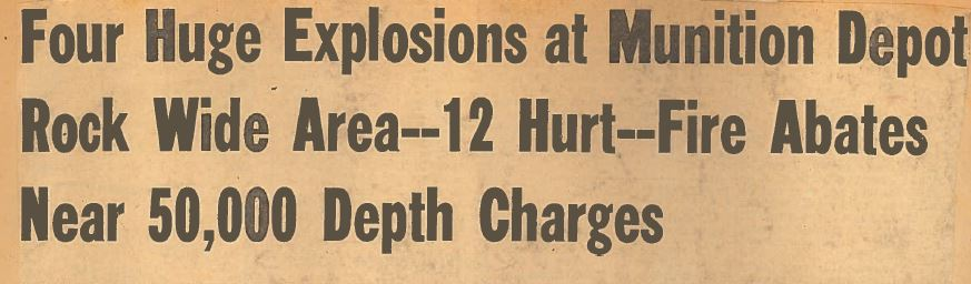 Headline: Four Huge Explosions at Munition Depot Rock Wide Area -- 12 Hurt-- Fire Abates Near 50,000 Depth Charges