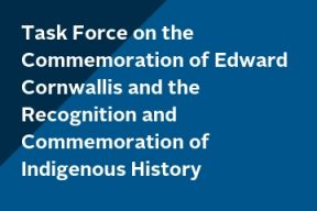 A blue background with the text Task Force on the Commemoration of Edward Cornwallis and the Recognition and Commemoration of Indigenous History